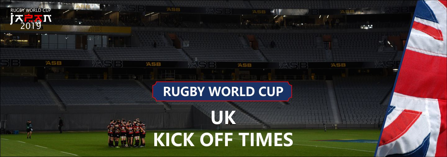 ... Rugby World Cup 2019 UK Kick Off Times